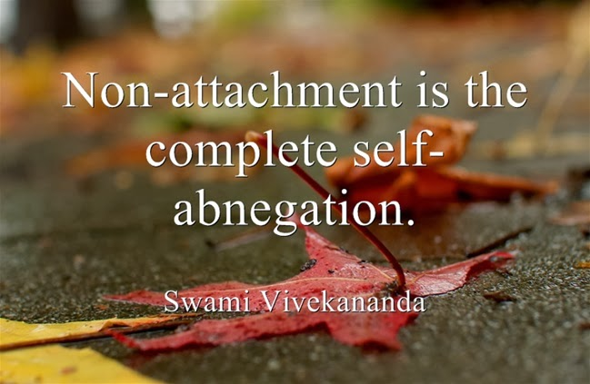 """Non-attachment is the complete self-abnegation."""
