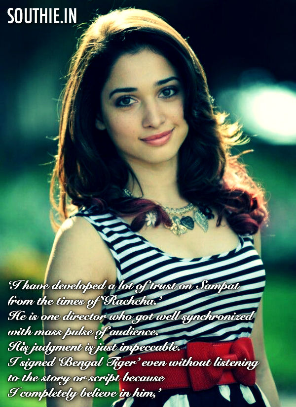 Tamanna signed Bengal Tiger without listening to the script. She says that She Completely trusts Sampath Nandi. Hot Tamannah, Bengal Tiger, Tamannah in Bengal Tiger,