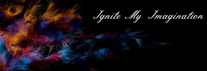 Ignite My Imagination