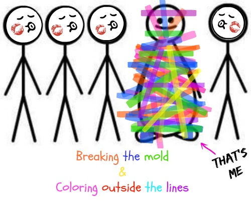 Breaking the mold & Coloring outside the lines, THAT'S ME