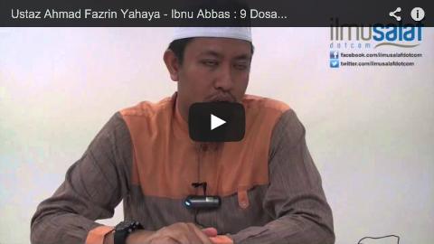 Ustaz Ahmad Fazrin Yahaya – Ibnu Abbas : 9 Dosa Besar