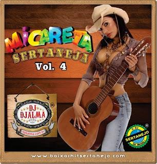 Nome do CD: Micareta Sertaneja Vol. 4 Artista: Dj Djalma Tamanho: 116 MB Lançamento: 2013