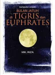 Bulan Jatuh di Tigris dan Euphrates (Kump.Cerpen)