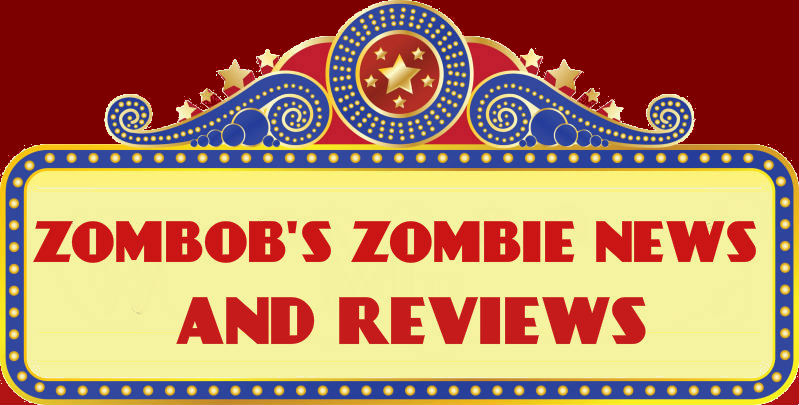 Zombob's Zombie News and Reviews