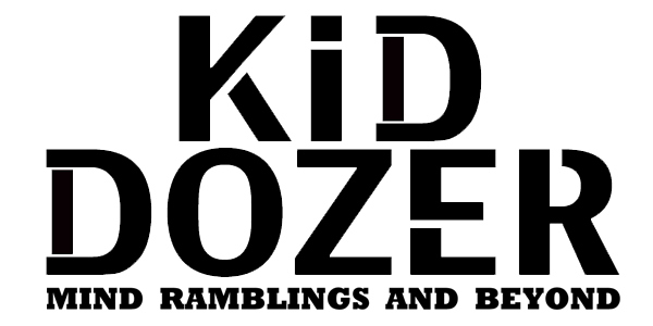 Kid Dozer - Mind Ramblings and Beyond