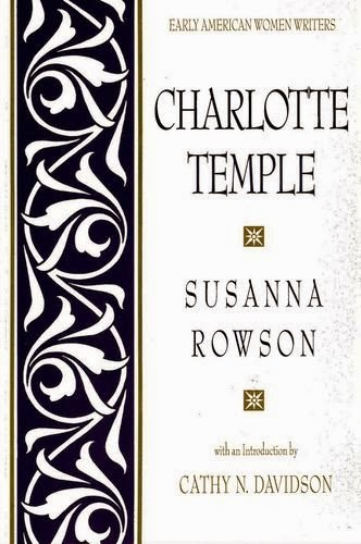 charlotte temple by susanna rowson english literature essay When charlotte temple reaches for  critiquing the female healing community in susanna rowson's  common types of primary sources include works of literature,.