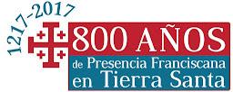 1217-2017: 800 AÑOS DE PRESENCIA FRANCISCANA EN TIERRA SANTA