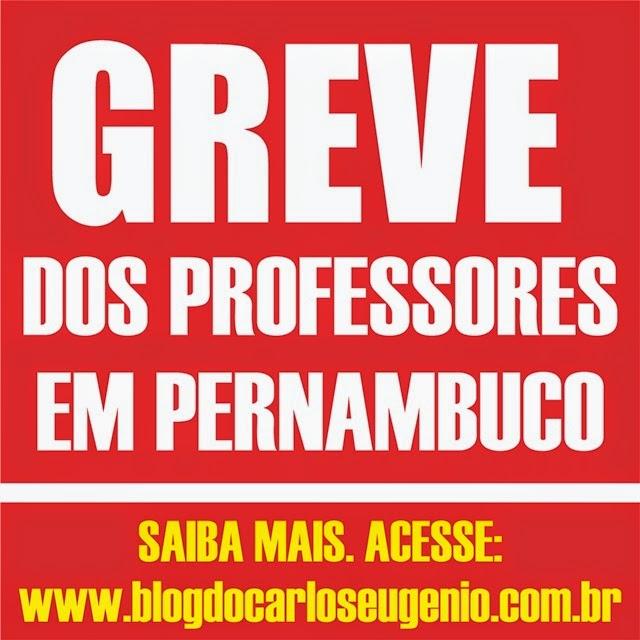 BLOG DO CARLOS EUGÊNIO: Professores de Pernambuco deflagram Greve
