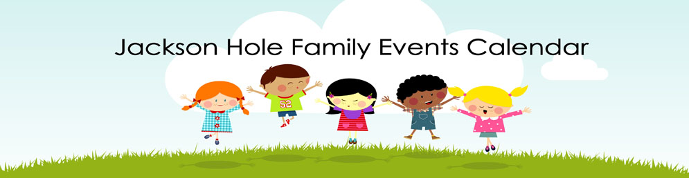 Jackson Hole Family Events Calendar