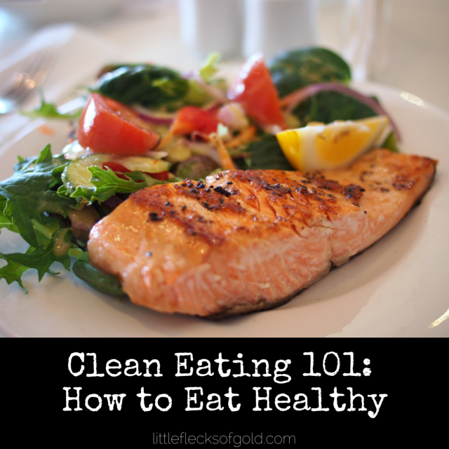 Clean Eating 101: How to Eat Healthy | Little Flecks of Gold