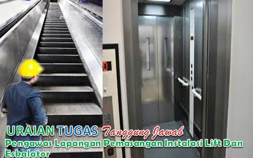 Uraian Tugas Pengawas Lapangan Pemasangan Instalasi Lift Dan Eskalator