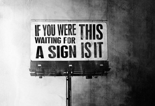 If You Were Waiting For A Sign This Is It Photo