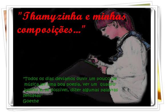 ♥Thamyzinha e minhas composições!♥