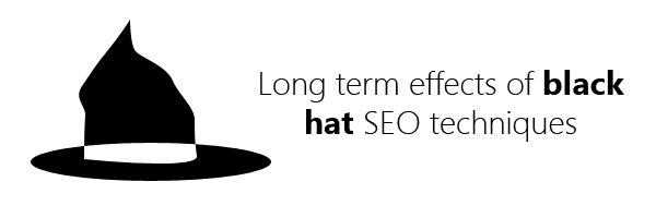 Long terms effects of using black hat SEO techniques