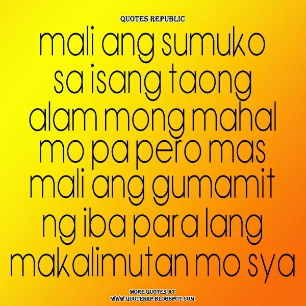 Mali ang sumuko sa isang taong alam mong mahal mo pa pero mas mali ang gumamit ng iba para lang makalimutan mo sya.