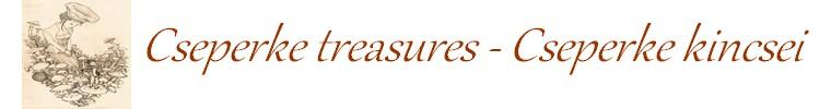 Cseperke treasures - Cseperke kincsei