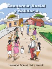 Economía Social y Solidaria. Una nueva forma de vivir y convivir (versión popular)