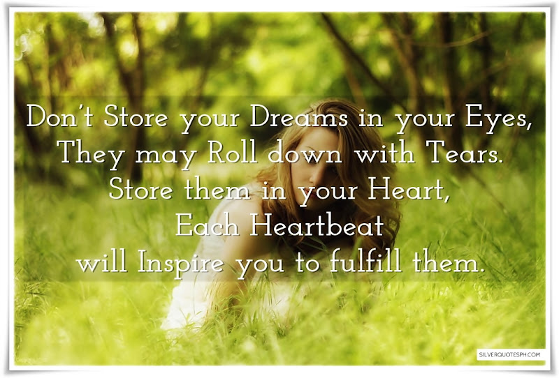 Don't Store Your Dreams In Your Eyes, They May Roll Down With Tears, Picture Quotes, Love Quotes, Sad Quotes, Sweet Quotes, Birthday Quotes, Friendship Quotes, Inspirational Quotes, Tagalog Quotes