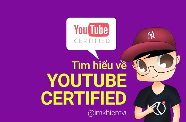 Youtube Certified là gì? Chứng nhận của Youtube