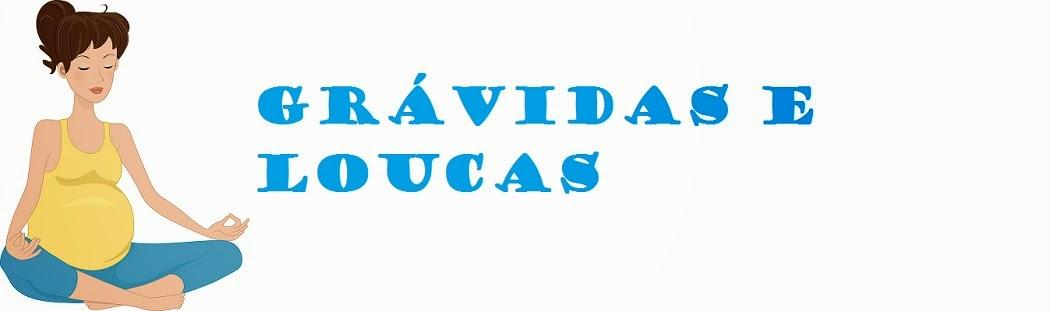 GRÁVIDAS E LOUCAS