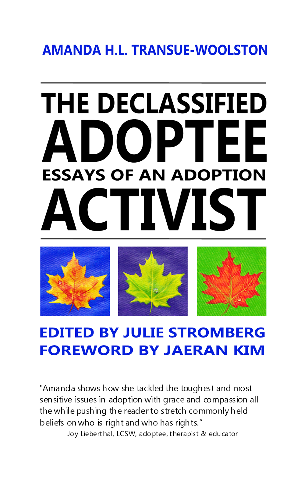 the declassified adoptee my book the declassified adoptee essays of an adoption activist features a collection of essays authored by amanda h l transue woolston