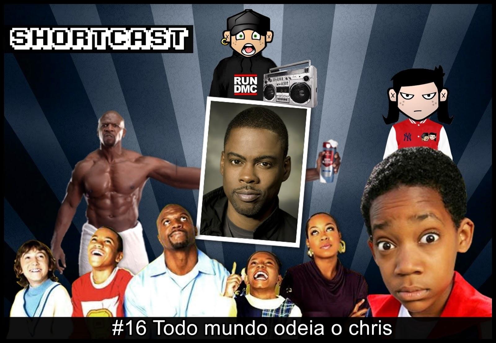 Shortcast #16 - Todo Mundo Odeia o Chris