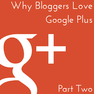 Why bloggers love Google+ part two