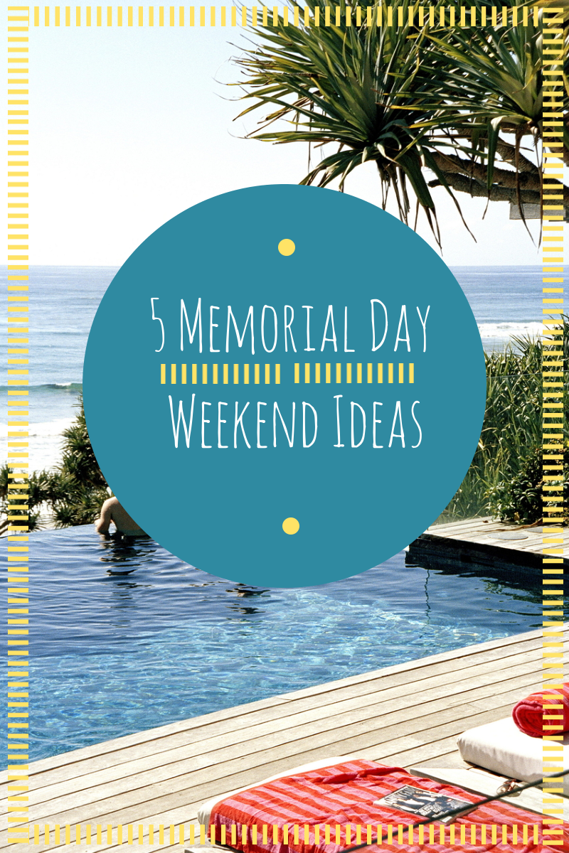 Ranlife inc 5 memorial day weekend ideas for Memorial day weekend ideas