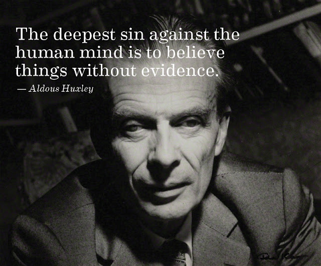 The deepest sin against the human mind is to believe things without evidence. - Aldoue Huxley