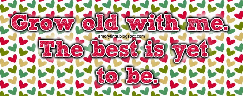 Grow old with me. The best is yet to be