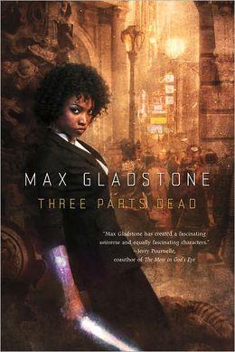 Three Parts Dead by Max Gladstone