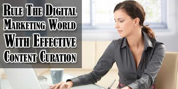 Rule The Digital Marketing World With Effective Content Curation