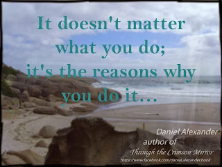 It doesn't matter what you do; it's the reasons why you do it...