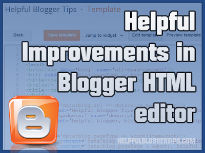 Learn How To Do Helpful Improvements in Blogger HTML editor