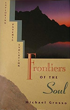 """""""Frontiers of the Soul: Exploring Psychic Evolution"""" by Michael Grosso"""