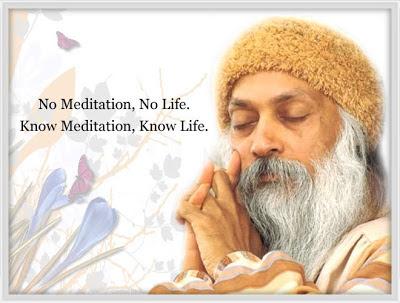No Meditation, No Life.  Know meditation, know life, - Osho