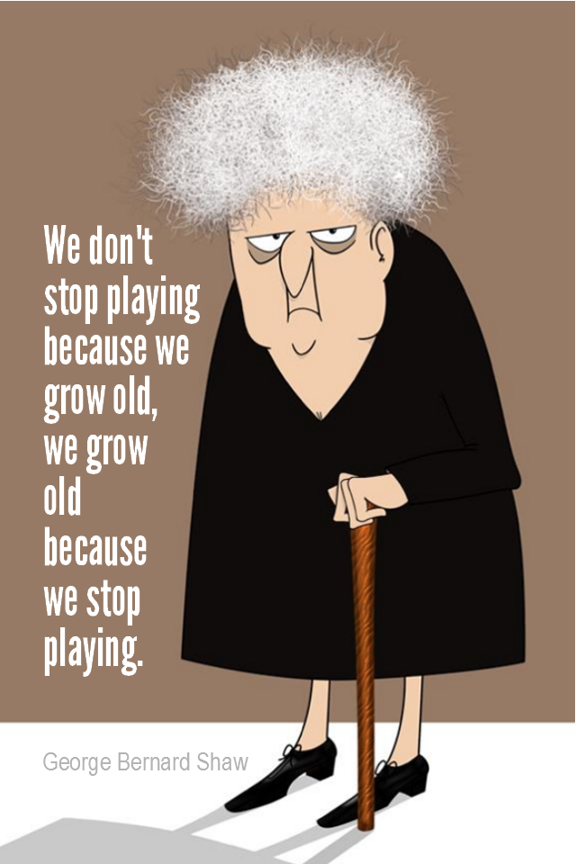 visual quote - image quotation for YOUTHFULNESS - We don't stop playing because we grow old, we grow old because we stop playing. - George Bernard Shaw