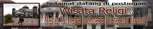 Wisata Religi : Masjid Taj Mahal Indonesia (Harakatul Jannah) dan Syaikh Ahmad Khatib Al-Minangkaba