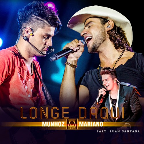 Longe Daqui - Munhoz e Mariano (part. Luan Santana)