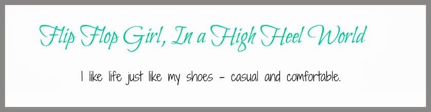 Flip Flop Girl...In a High Heel World