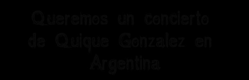 Queremos un concierto de Quique González en Argentina