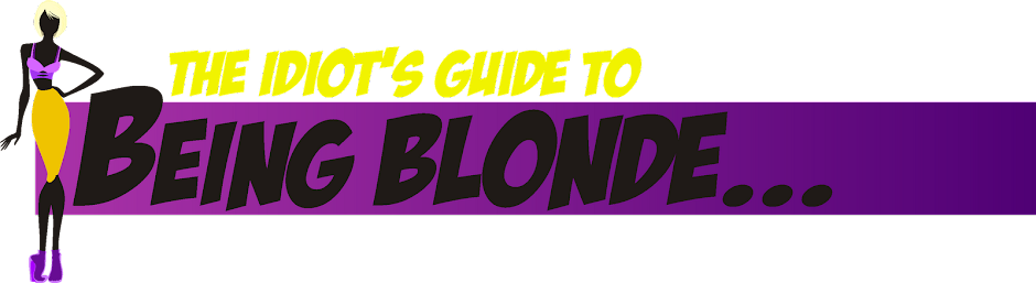 the idiot's guide to being blonde...