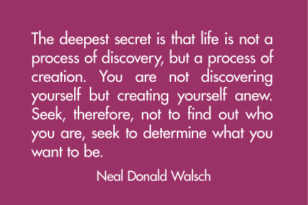 The deepest secret is that life  not a process of discovery,