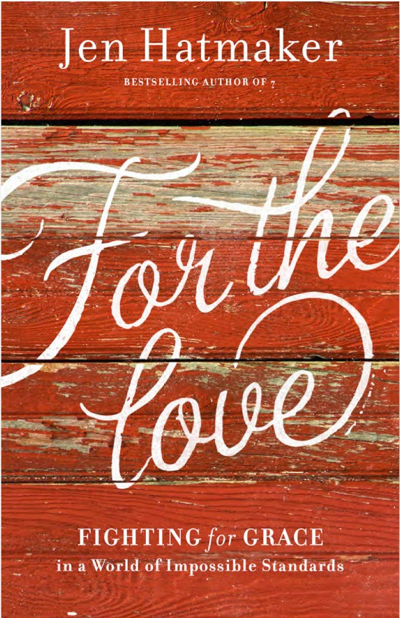 For the Love Fighting for Grace in a World of Impossible Standards by Jen Hatmaker