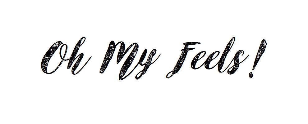 Oh My Feels!