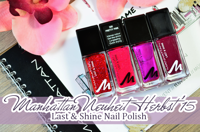 Das ist neu - Manhattan Last And Shine Nail Polishes / Nagellacke