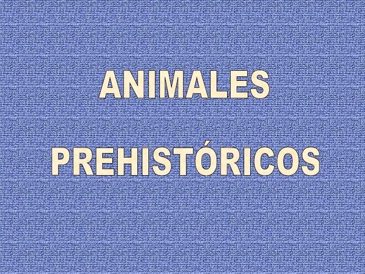 http://es.slideshare.net/elenarincon/animales-prehistricos