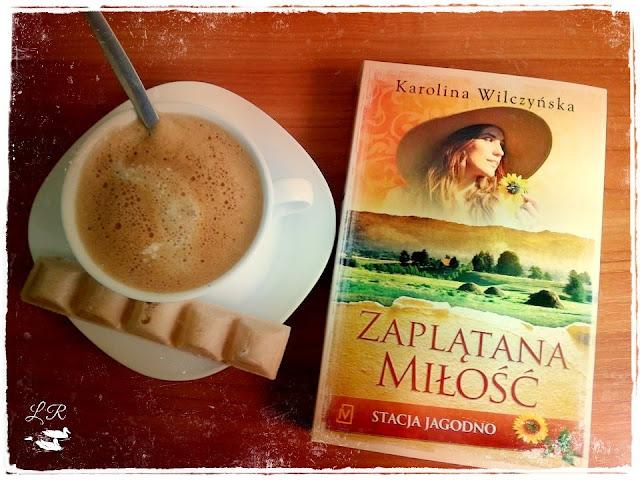 Zaplątana miłość – Karolina Wilczyńska Stacja Jagodno, tam gdzie znajdziesz ukojenie.
