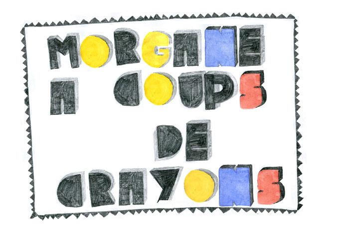 Morgane, à coups de crayons.