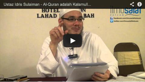 Ustaz Idris Sulaiman – Al-Quran adalah Kalamullah, Bukan Makhluk